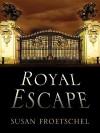 Royal Escape - Susan Froetschel