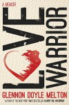 Love Warrior: A Memoir - Glennon Doyle Melton