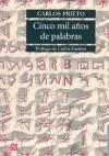 Cinco Mil Años de Palabras: Comentarios Sobre el Origen, Evolucion, Muerte y Resurreccion de Algunas Lenguas - Carlos Prieto