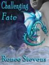 Challenging Fate - Renee Stevens