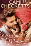 Christmas Makeover: An Echo Ridge Romance - Cami Checketts
