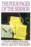The Four Pages of the Sermon: A Guide to Biblical Preaching - Paul Scott Wilson