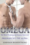 Omega: My Most Shocking and Steamy Interview - PREGNANT BY THE ALPHA (Gay Omega Mpreg Steamy Short Story Romance) (Gay Omega, Gay Alpha, Gay Fiction, Male Pregnancy, Gay Romance) - Johnson Woodstrong