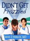 Didn't Get Frazzled - David Z. Hirsch