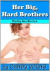 Her Big, Hard Brothers - Candy Young