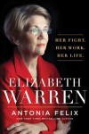 Elizabeth Warren: Her Fight. Her Work. Her Life. - Antonia Felix