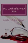 My Intoxicated Ink - Anahit Arustamyan