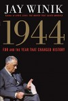 1944: FDR and the Year That Changed History - Jay Winik