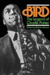 Bird: The Legend Of Charlie Parker - Robert G. Reisner, Charlie Parker