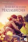Verlieb dich nie in einen Herzensbrecher - Sarah Ockler, Katrin Weingran