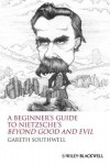 A Beginner's Guide to Nietzsche's Beyond Good and Evil - Gareth Southwell