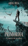 Primordia: In Search of the Lost World - Greig Beck