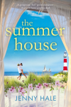 The Summer House: A gorgeous feel good romance that will have you hooked - Jenny Hale