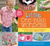 Little One-Yard Wonders: Irresistible Clothes, Toys, and Accessories You Can Make for Babies and Kids - Patricia Hoskins, Rebecca Yaker