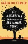 Die fabelhaften Schwestern der Familie Cooke: Roman - Karen Joy Fowler, Marcus Ingendaay