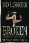 No Longer Broken: From Broken To Breakthrough - Shawn D. Lipscomb Sr.