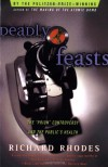 Deadly Feasts: Tracking the Secrets of a Terrifying New Plague - Richard Rhodes