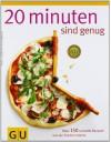 20 Minuten sind genug!: Über 150 Rezepte aus der frischen Küche: Über 150 schnelle Rezepte aus der frischen Küche (GU Themenkochbuch) - Cornelia Trischberger