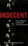Indecent: How I Make It and Fake It as a Girl for Hire - Sarah Katherine Lewis