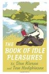 The Book of Idle Pleasures - Dan Kieran;Tom Hodgkinson