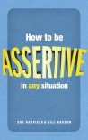 How To Be Assertive In Any Situation - Sue Hadfield, Gill Hasson
