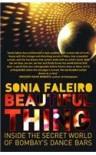 Beautiful Thing: Inside the Secret World of Bombay's Dance Bars - Sonia Faleiro