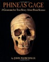 Phineas Gage: A Gruesome but True Story About Brain Science - John Fleischman