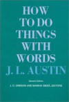 How to Do Things with Words (William James Lectures) - J.L. Austin