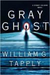 Gray Ghost: A Stoney Calhoun Novel - William G. Tapply