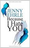 Because I hate you - Jenny Ehrle