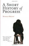 A Short History of Progress - Ronald Wright