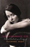The Passionate Eye: The Collected Writing of Suzanne Vega - Suzanne Vega