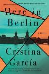 Here in Berlin  - Cristina García