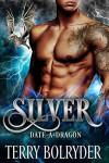 Silver (Date-A-Dragon Book 2) - Terry Bolryder