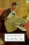 The Old Wives' Tale - Arnold Bennett, John Wain