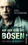 Auf der Spur des Bösen: Ein Profiler berichtet (German Edition) - Axel Petermann