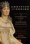 Ambition and Desire( The Dangerous Life of Josephine Bonaparte)[AMBITION & DESIRE][Hardcover] - KateWilliams
