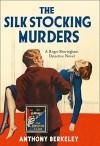 The Silk Stocking Murders - Anthony Berkeley