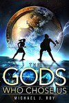 The Gods Who Chose Us  - Michael J Roy