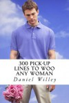300 Pick-Up Lines to Woo Any Woman - Daniel Willey