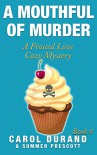 A Mouthful of Murder: A Frosted Love Cozy Mystery Book 4 (Frosted Love Mysteries) - Carol Durand, Summer Prescott