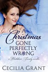 A Christmas Gone Perfectly Wrong: A Blackshear Family novella - Cecilia Grant