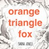 Orange, Triangle, Fox - Sarah Jones