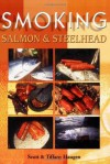 Smoking Salmon & Steelhead - Scott Haugen, Tiffany Haugen