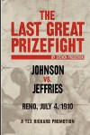 The Last Great Prizefight: Johnson Vs. Jeffries, Reno July 4, 1910, A Tex Rickard Promotion - Steven Frederick