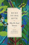 Buzz, Sting, Bite: Why We Need Insects - Anne Sverdrup-Thygeson