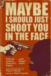 Maybe I Should Just Shoot You In The Face - Brian Panowich, Ryan Sayles, Chris Leek, Chuck Regan, Isaac Kirkman, Gareth Spark, Benoit Lelièvre, Paul Brazill, Mark Krajnak