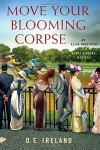 Move Your Blooming Corpse: An Eliza Doolittle & Henry Higgins Mystery - D. E. Ireland