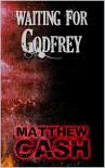 WAITING FOR GODFREY - MATTHEW CASH