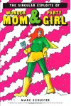 The Singular Exploits of Wonder Mom and Party Girl - Marc Schuster